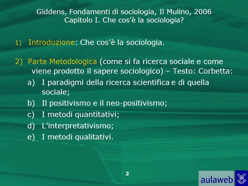 Giddens, Fondamenti di sociologia, Il Mulino, 2006 Capitolo I. Che cosè la sociologia? 2 1) Introduzione: Che cosè la sociologia. 2) Parte Metodologic