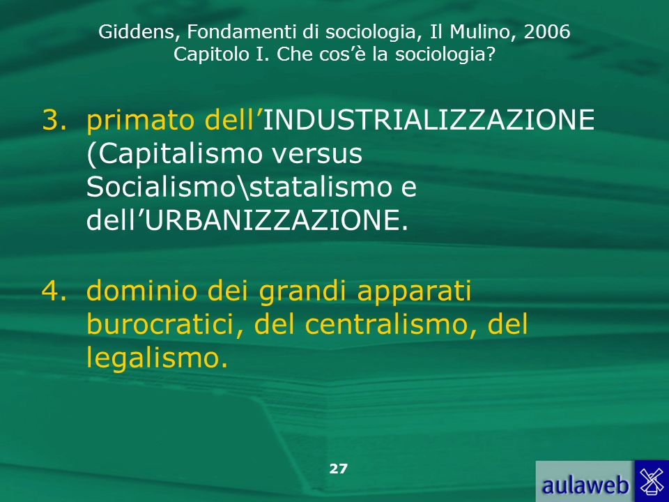 Giddens, Fondamenti di sociologia, Il Mulino, 2006 Capitolo I. Che cosè la sociologia? 27 3.primato dellINDUSTRIALIZZAZIONE (Capitalismo versus Social