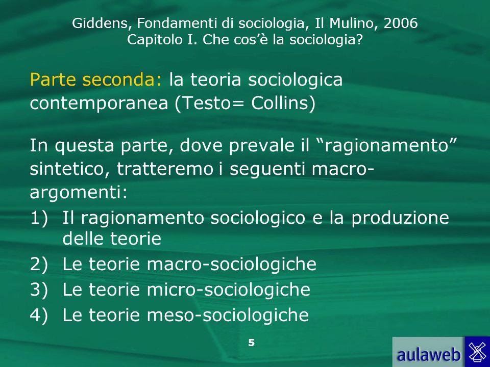 Giddens, Fondamenti di sociologia, Il Mulino, 2006 Capitolo I. Che cosè la sociologia? 5 Parte seconda: la teoria sociologica contemporanea (Testo= Co