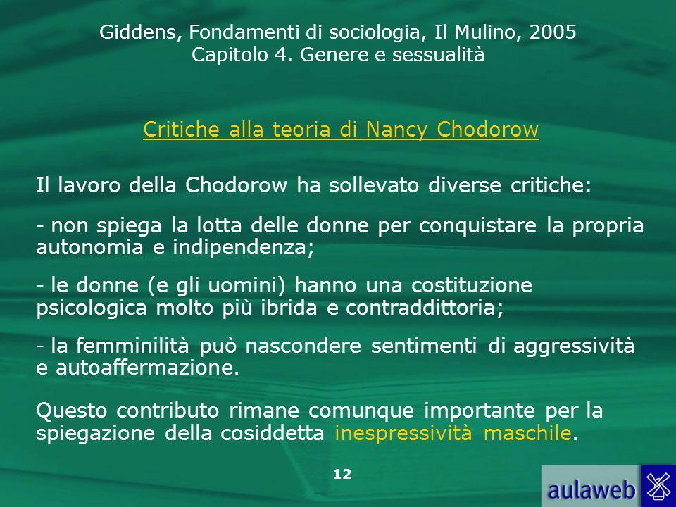 Giddens, Fondamenti di sociologia, Il Mulino, 2005 Capitolo 4. Genere e sessualità 12 Critiche alla teoria di Nancy Chodorow Il lavoro della Chodorow