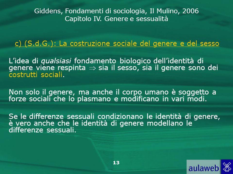 Giddens, Fondamenti di sociologia, Il Mulino, 2006 Capitolo IV. Genere e sessualità 13 c) (S.d.G.): La costruzione sociale del genere e del sesso Lide