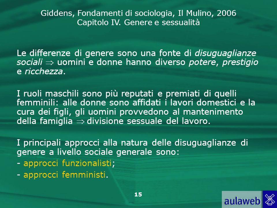 Giddens, Fondamenti di sociologia, Il Mulino, 2006 Capitolo IV. Genere e sessualità 15 Le differenze di genere sono una fonte di disuguaglianze social