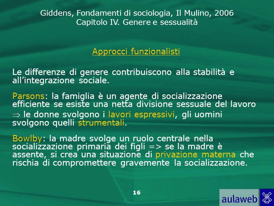 Giddens, Fondamenti di sociologia, Il Mulino, 2006 Capitolo IV. Genere e sessualità 16 Approcci funzionalisti Le differenze di genere contribuiscono a