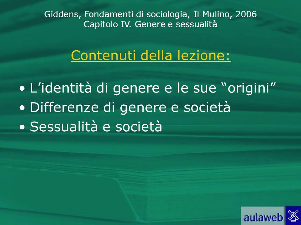Giddens, Fondamenti di sociologia, Il Mulino, 2006 Capitolo IV. Genere e sessualità Contenuti della lezione: Lidentità di genere e le sue origini Diff