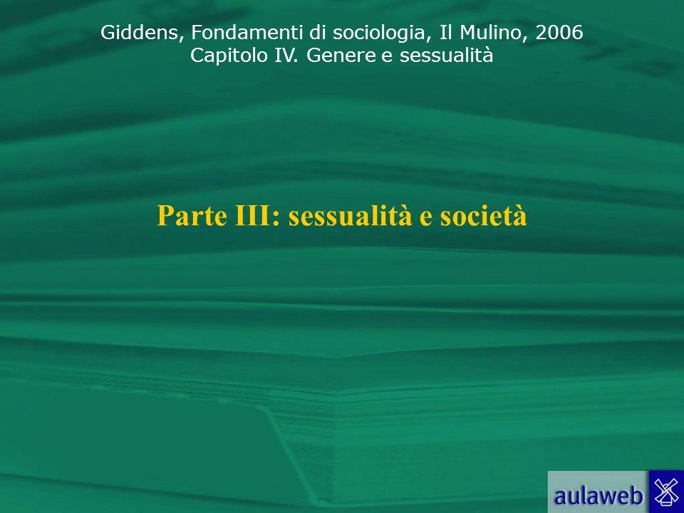 Giddens, Fondamenti di sociologia, Il Mulino, 2006 Capitolo IV. Genere e sessualità Parte III: sessualità e società