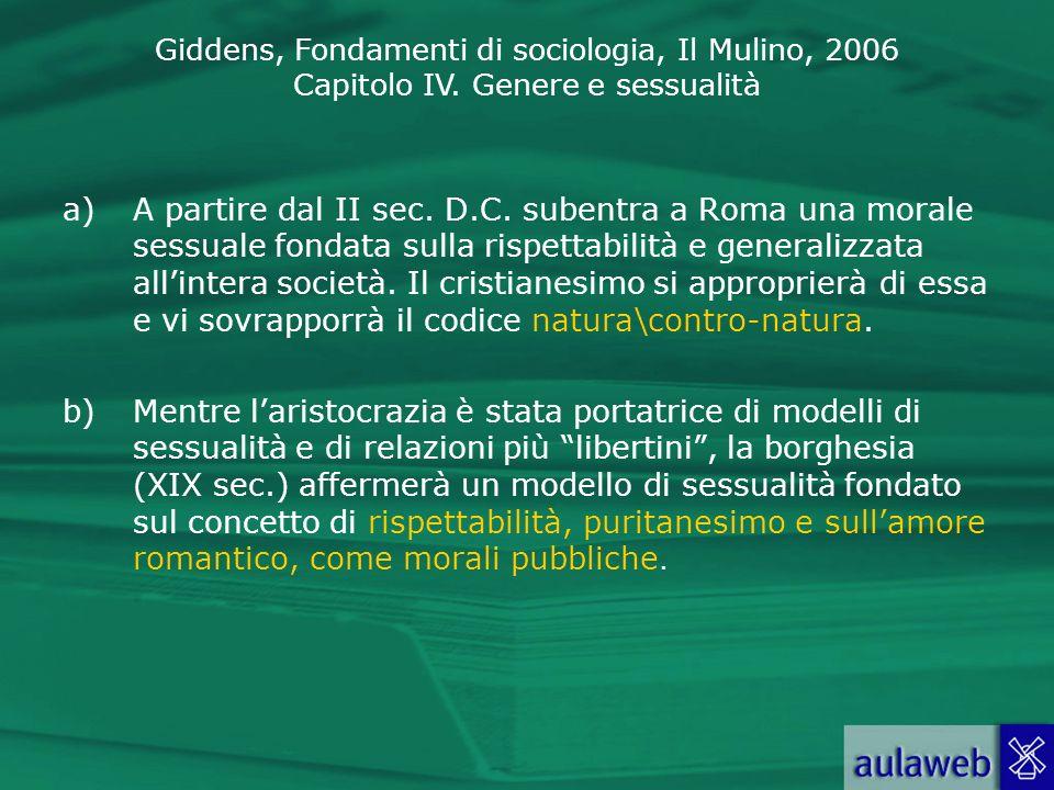 Giddens, Fondamenti di sociologia, Il Mulino, 2006 Capitolo IV. Genere e sessualità a)A partire dal II sec. D.C. subentra a Roma una morale sessuale f