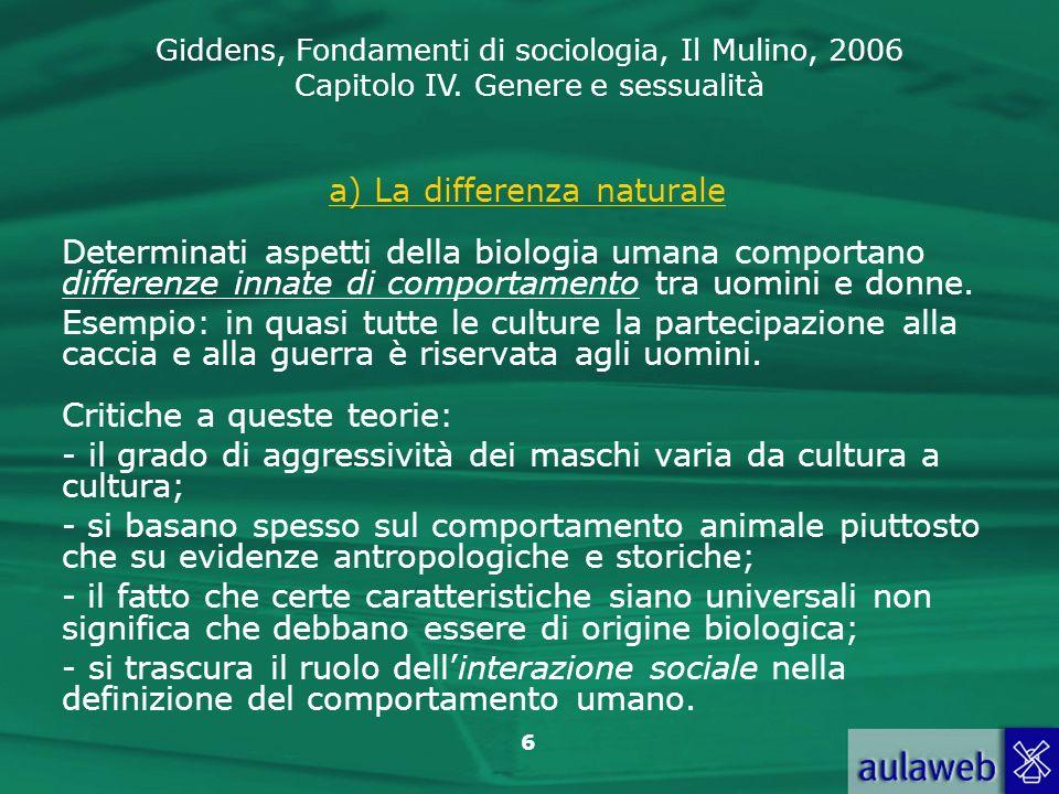 Giddens, Fondamenti di sociologia, Il Mulino, 2006 Capitolo IV. Genere e sessualità 6 a) La differenza naturale Determinati aspetti della biologia uma