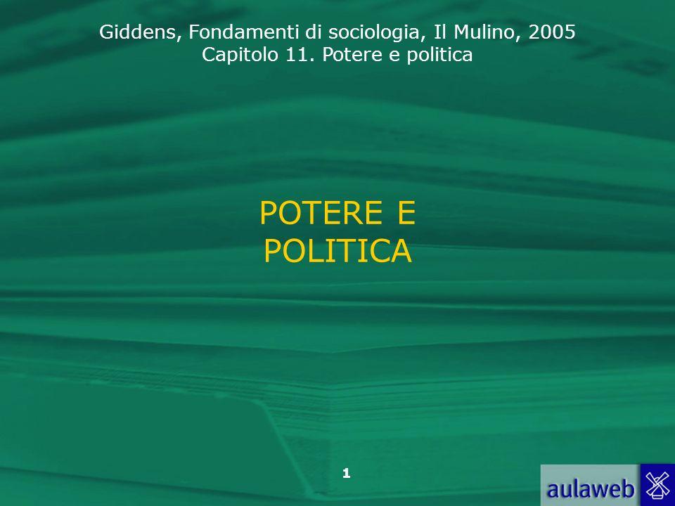 Giddens, Fondamenti di sociologia, Il Mulino, 2005 Capitolo 11. Potere e politica 1 POTERE E POLITICA