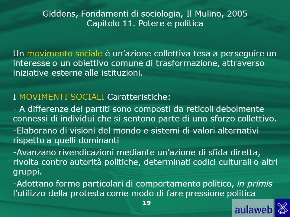Giddens, Fondamenti di sociologia, Il Mulino, 2005 Capitolo 11. Potere e politica 19 Un movimento sociale è unazione collettiva tesa a perseguire un i