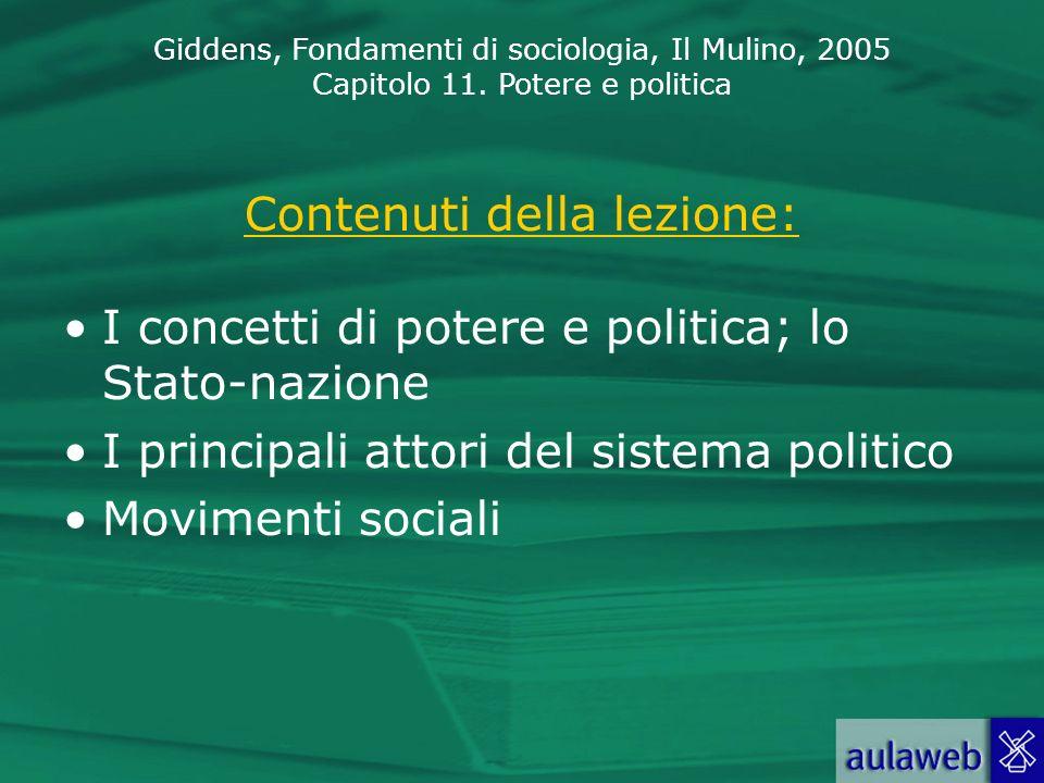 Giddens, Fondamenti di sociologia, Il Mulino, 2005 Capitolo 11. Potere e politica Contenuti della lezione: I concetti di potere e politica; lo Stato-n