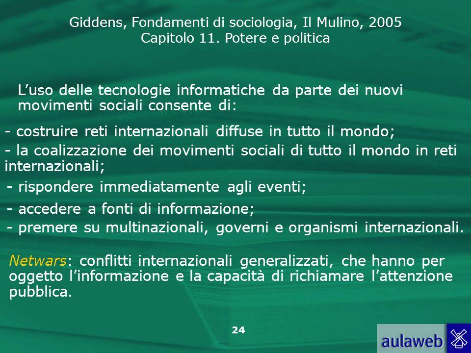 Giddens, Fondamenti di sociologia, Il Mulino, 2005 Capitolo 11. Potere e politica 24 Luso delle tecnologie informatiche da parte dei nuovi movimenti s