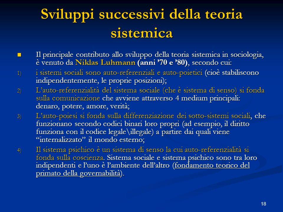 18 Sviluppi successivi della teoria sistemica Il principale contributo allo sviluppo della teoria sistemica in sociologia, è venuto da Niklas Luhmann