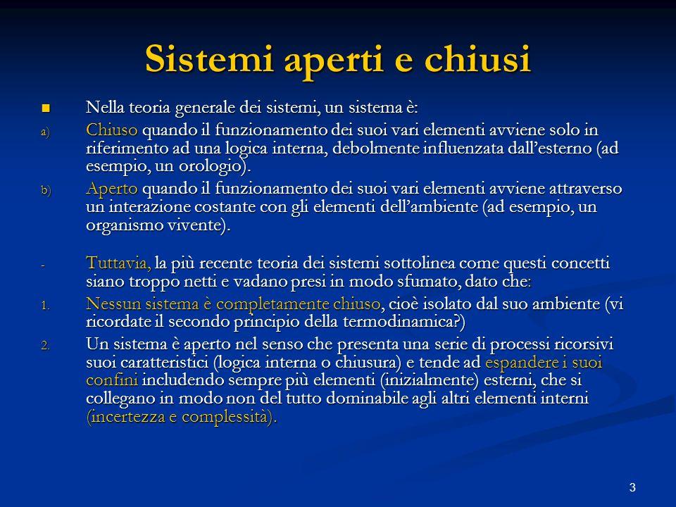 3 Sistemi aperti e chiusi Nella teoria generale dei sistemi, un sistema è: Nella teoria generale dei sistemi, un sistema è: a) Chiuso quando il funzio