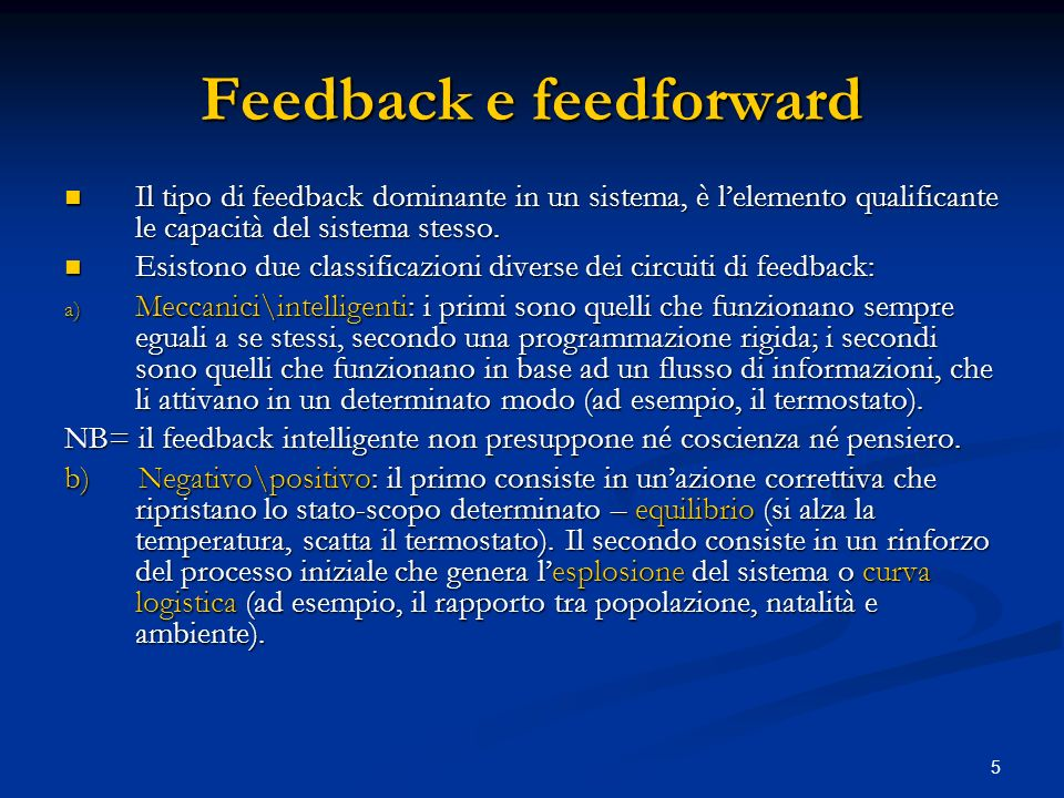 5 Feedback e feedforward Il tipo di feedback dominante in un sistema, è lelemento qualificante le capacità del sistema stesso. Il tipo di feedback dom