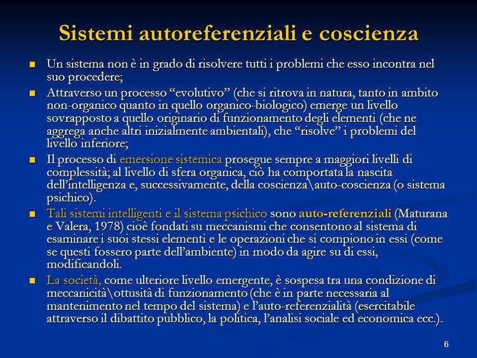 6 Sistemi autoreferenziali e coscienza Un sistema non è in grado di risolvere tutti i problemi che esso incontra nel suo procedere; Un sistema non è i