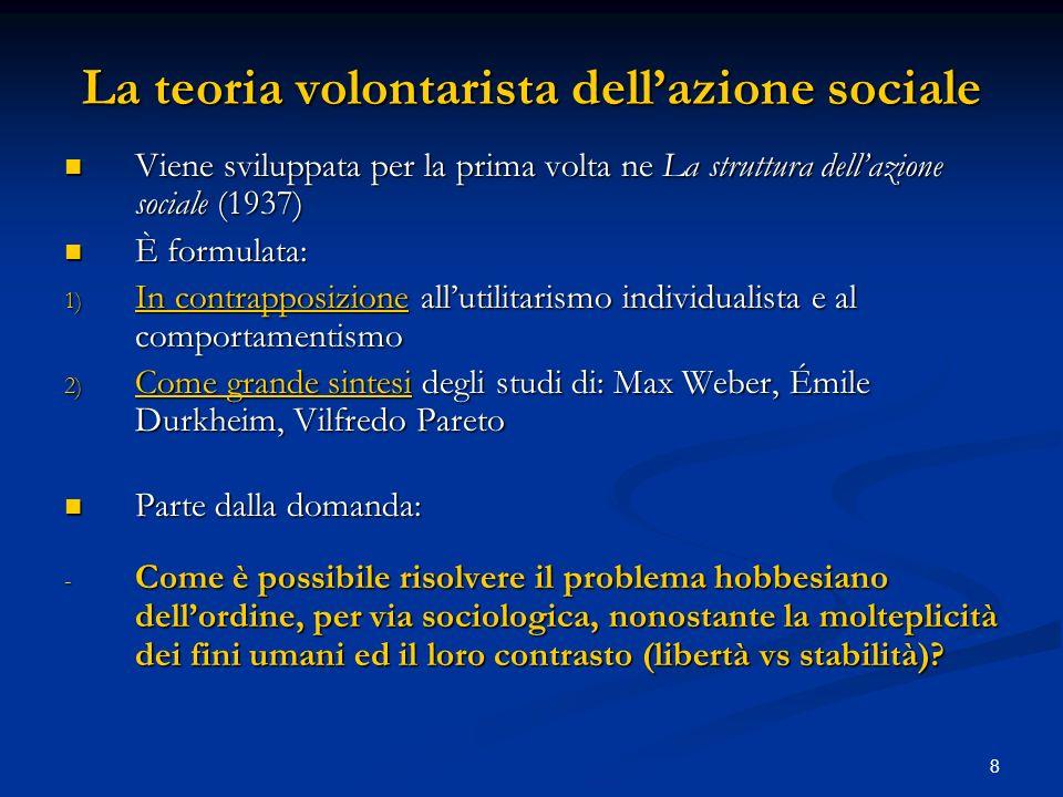 8 La teoria volontarista dellazione sociale Viene sviluppata per la prima volta ne La struttura dellazione sociale (1937) Viene sviluppata per la prim