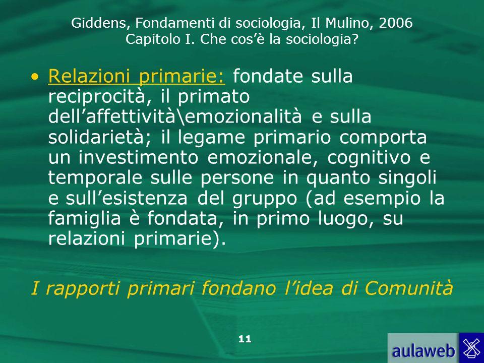 Giddens, Fondamenti di sociologia, Il Mulino, 2006 Capitolo I. Che cosè la sociologia? 11 Relazioni primarie: fondate sulla reciprocità, il primato de