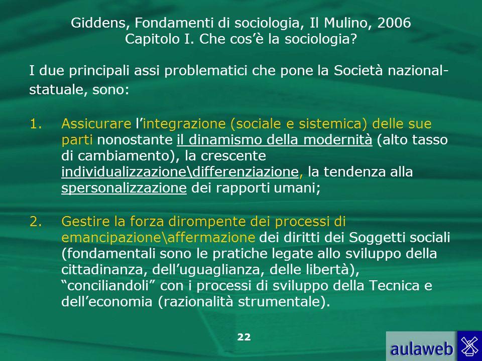 Giddens, Fondamenti di sociologia, Il Mulino, 2006 Capitolo I. Che cosè la sociologia? 22 I due principali assi problematici che pone la Società nazio