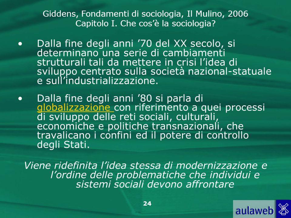 Giddens, Fondamenti di sociologia, Il Mulino, 2006 Capitolo I. Che cosè la sociologia? 24 Dalla fine degli anni 70 del XX secolo, si determinano una s