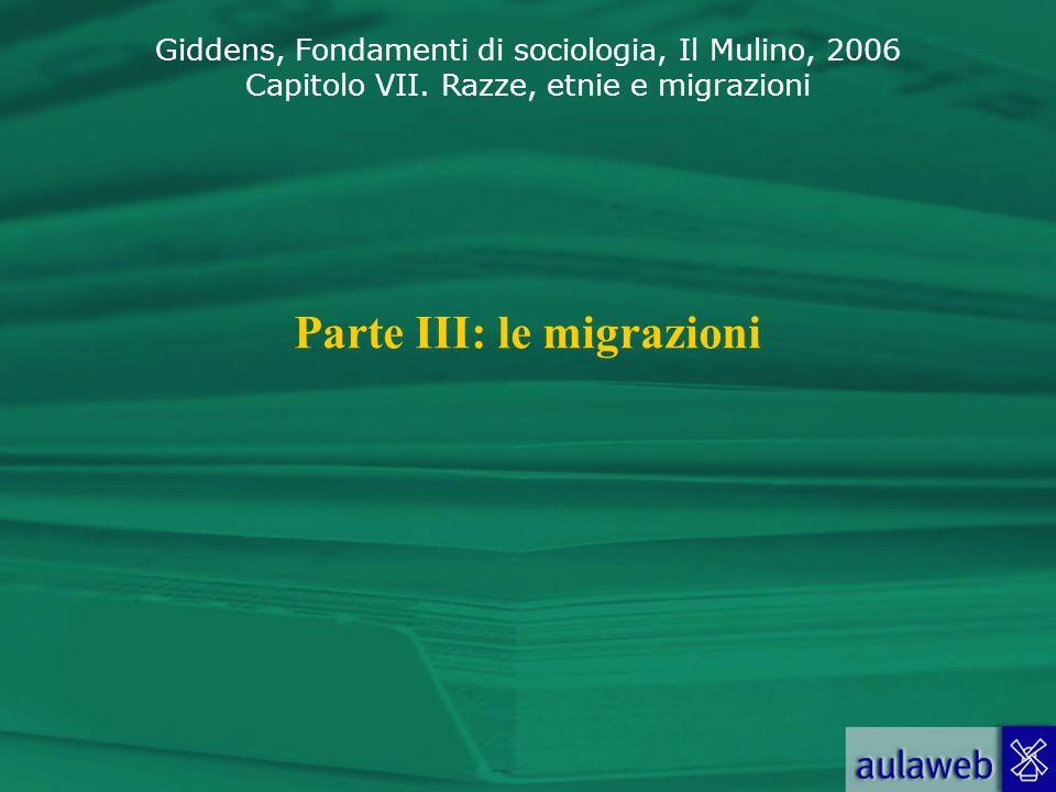 Giddens, Fondamenti di sociologia, Il Mulino, 2006 Capitolo VII. Razze, etnie e migrazioni Parte III: le migrazioni
