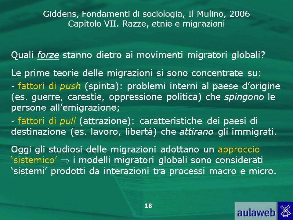 Giddens, Fondamenti di sociologia, Il Mulino, 2006 Capitolo VII. Razze, etnie e migrazioni 18 Quali forze stanno dietro ai movimenti migratori globali