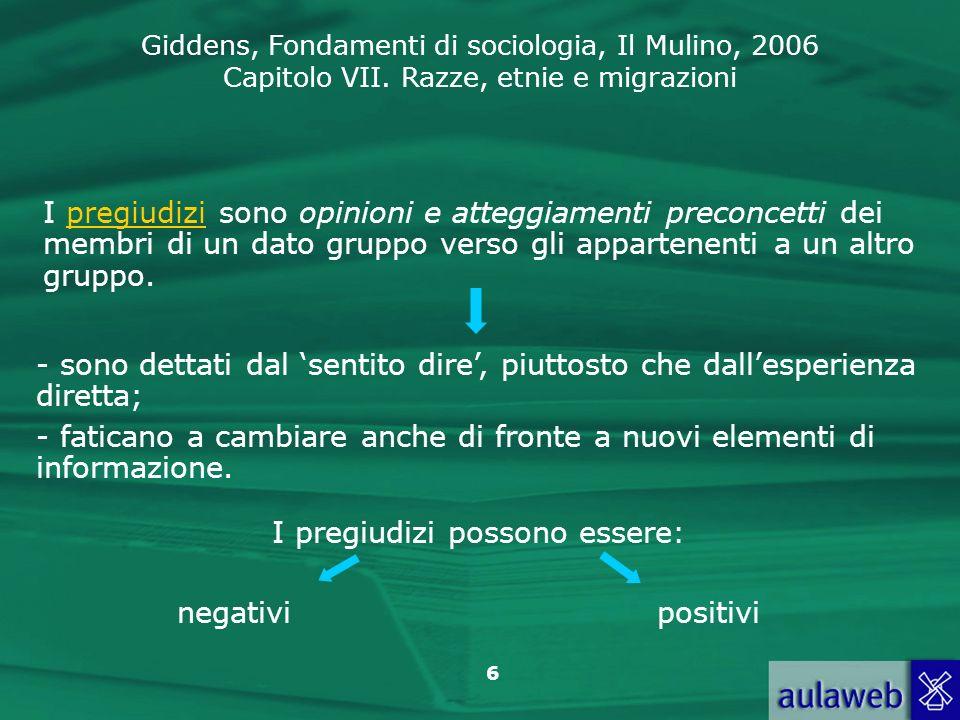 Giddens, Fondamenti di sociologia, Il Mulino, 2006 Capitolo VII. Razze, etnie e migrazioni 6 I pregiudizi sono opinioni e atteggiamenti preconcetti de