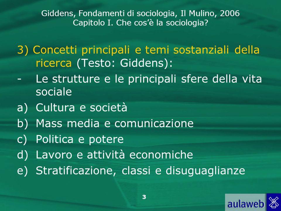 Giddens, Fondamenti di sociologia, Il Mulino, 2006 Capitolo I. Che cosè la sociologia? 3 3) Concetti principali e temi sostanziali della ricerca (Test