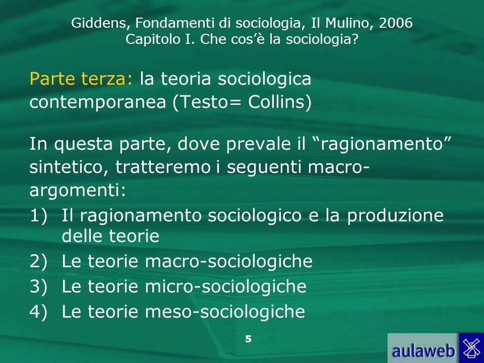 Giddens, Fondamenti di sociologia, Il Mulino, 2006 Capitolo I. Che cosè la sociologia? 5 Parte terza: la teoria sociologica contemporanea (Testo= Coll