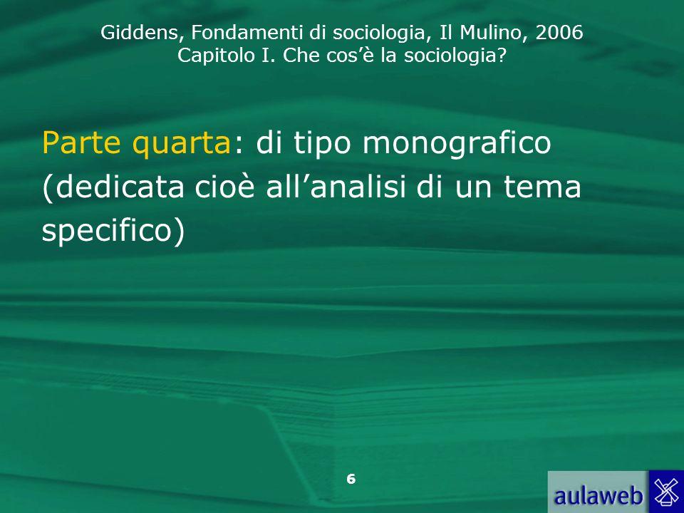 Giddens, Fondamenti di sociologia, Il Mulino, 2006 Capitolo I. Che cosè la sociologia? 6 Parte quarta: di tipo monografico (dedicata cioè allanalisi d