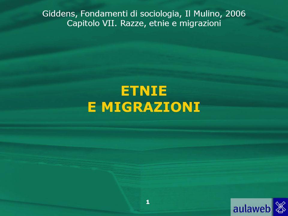 Giddens, Fondamenti di sociologia, Il Mulino, 2006 Capitolo VII. Razze, etnie e migrazioni 1 ETNIE E MIGRAZIONI