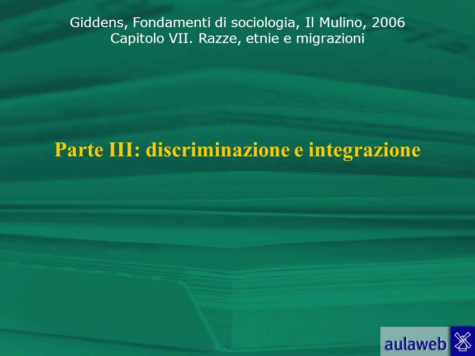 Giddens, Fondamenti di sociologia, Il Mulino, 2006 Capitolo VII. Razze, etnie e migrazioni Parte III: discriminazione e integrazione