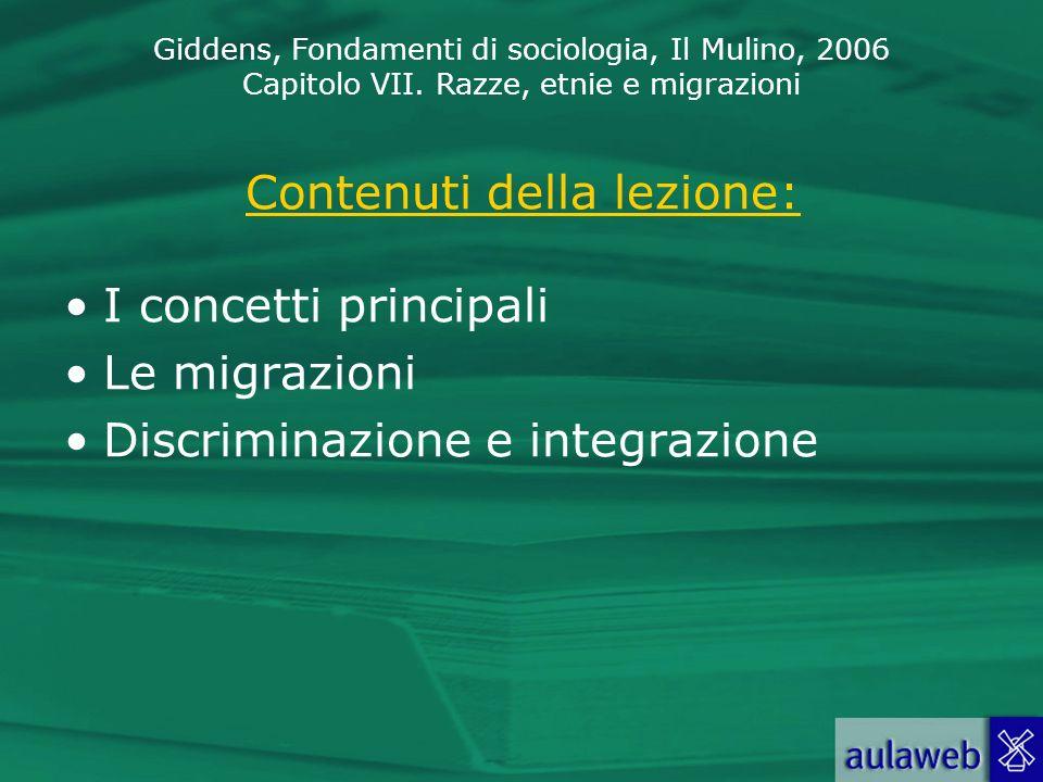 Giddens, Fondamenti di sociologia, Il Mulino, 2006 Capitolo VII. Razze, etnie e migrazioni Contenuti della lezione: I concetti principali Le migrazion