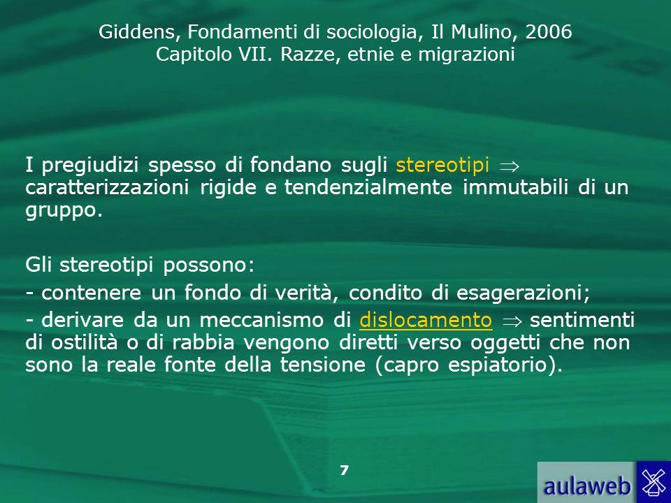 Giddens, Fondamenti di sociologia, Il Mulino, 2006 Capitolo VII. Razze, etnie e migrazioni 7 I pregiudizi spesso di fondano sugli stereotipi caratteri