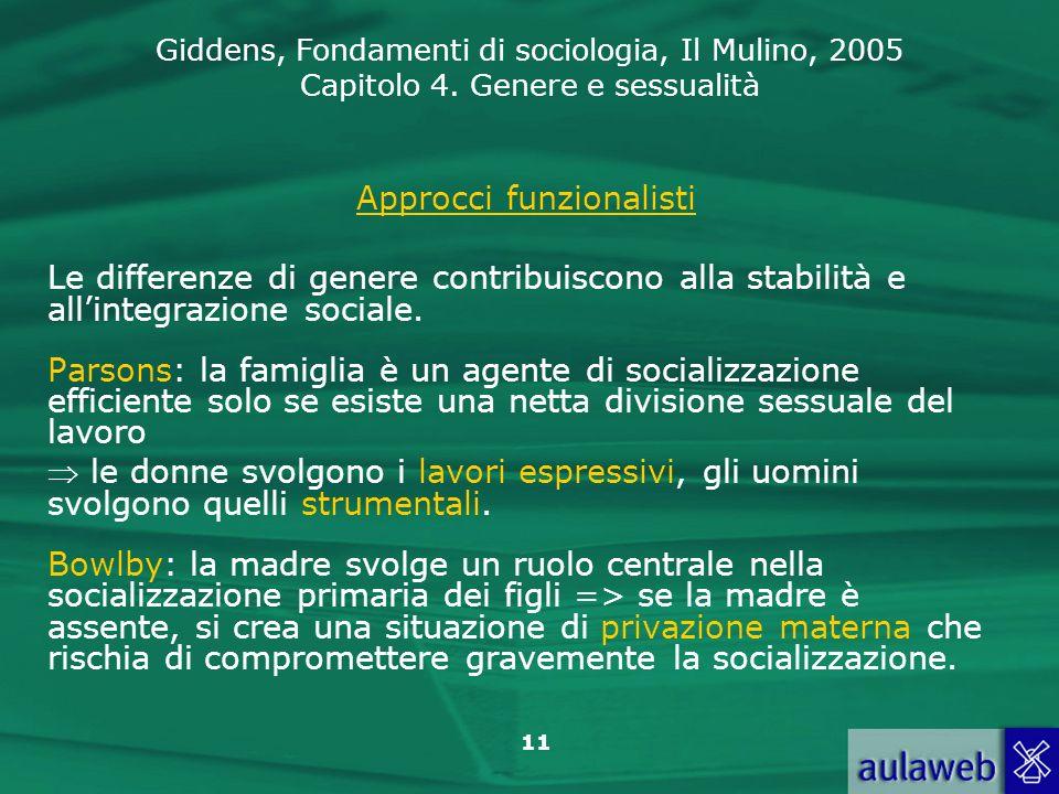 Giddens, Fondamenti di sociologia, Il Mulino, 2005 Capitolo 4. Genere e sessualità 11 Approcci funzionalisti Le differenze di genere contribuiscono al