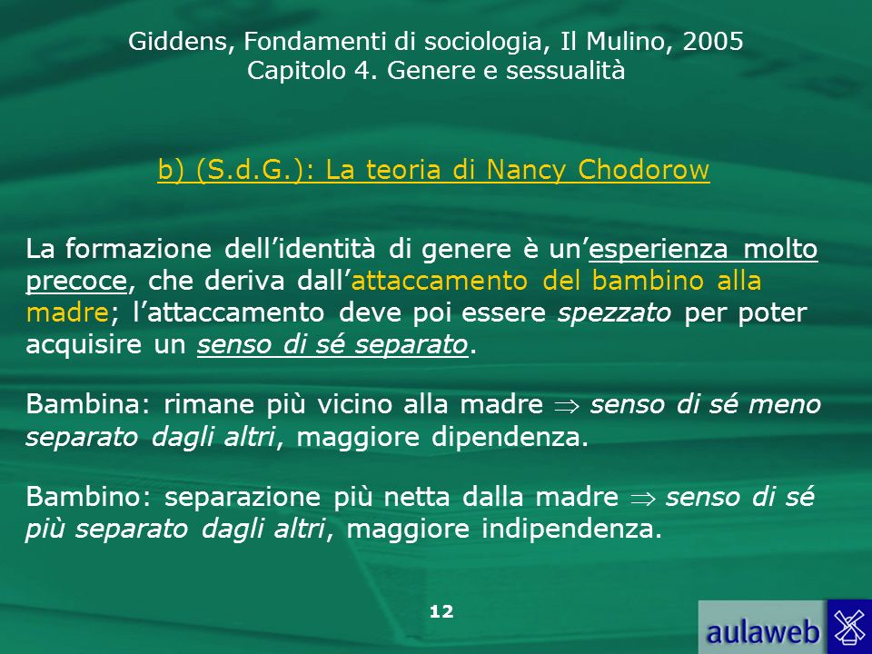 Giddens, Fondamenti di sociologia, Il Mulino, 2005 Capitolo 4. Genere e sessualità 12 b) (S.d.G.): La teoria di Nancy Chodorow La formazione dellident