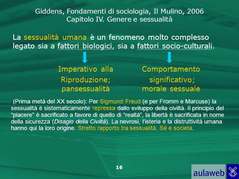 Giddens, Fondamenti di sociologia, Il Mulino, 2006 Capitolo IV. Genere e sessualità 16 La sessualità umana è un fenomeno molto complesso legato sia a