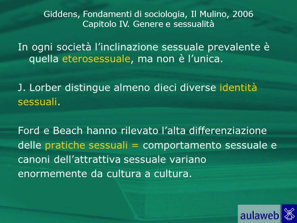 Giddens, Fondamenti di sociologia, Il Mulino, 2006 Capitolo IV. Genere e sessualità In ogni società linclinazione sessuale prevalente è quella eterose