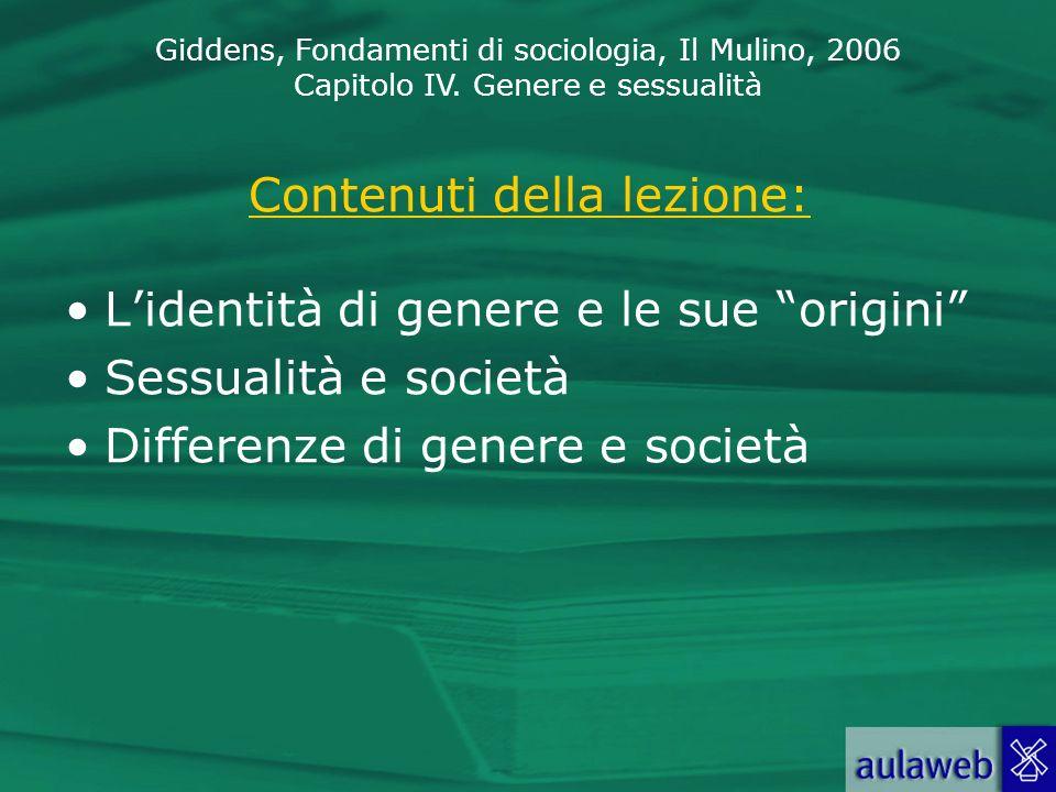Giddens, Fondamenti di sociologia, Il Mulino, 2006 Capitolo IV. Genere e sessualità Contenuti della lezione: Lidentità di genere e le sue origini Sess