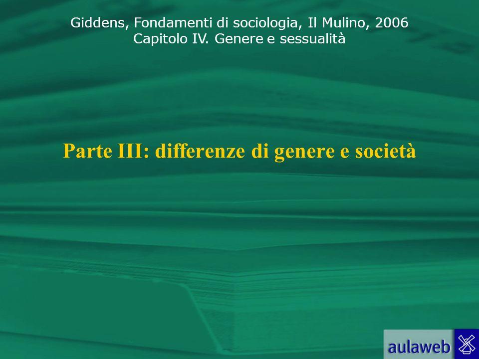 Giddens, Fondamenti di sociologia, Il Mulino, 2006 Capitolo IV. Genere e sessualità Parte III: differenze di genere e società
