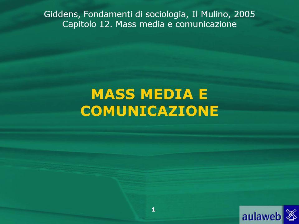 Giddens, Fondamenti di sociologia, Il Mulino, 2005 Capitolo 12. Mass media e comunicazione 1 MASS MEDIA E COMUNICAZIONE