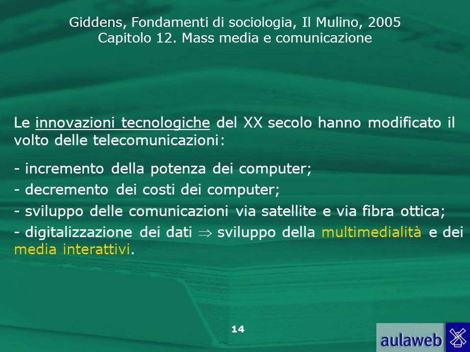 Giddens, Fondamenti di sociologia, Il Mulino, 2005 Capitolo 12. Mass media e comunicazione 14 Le innovazioni tecnologiche del XX secolo hanno modifica
