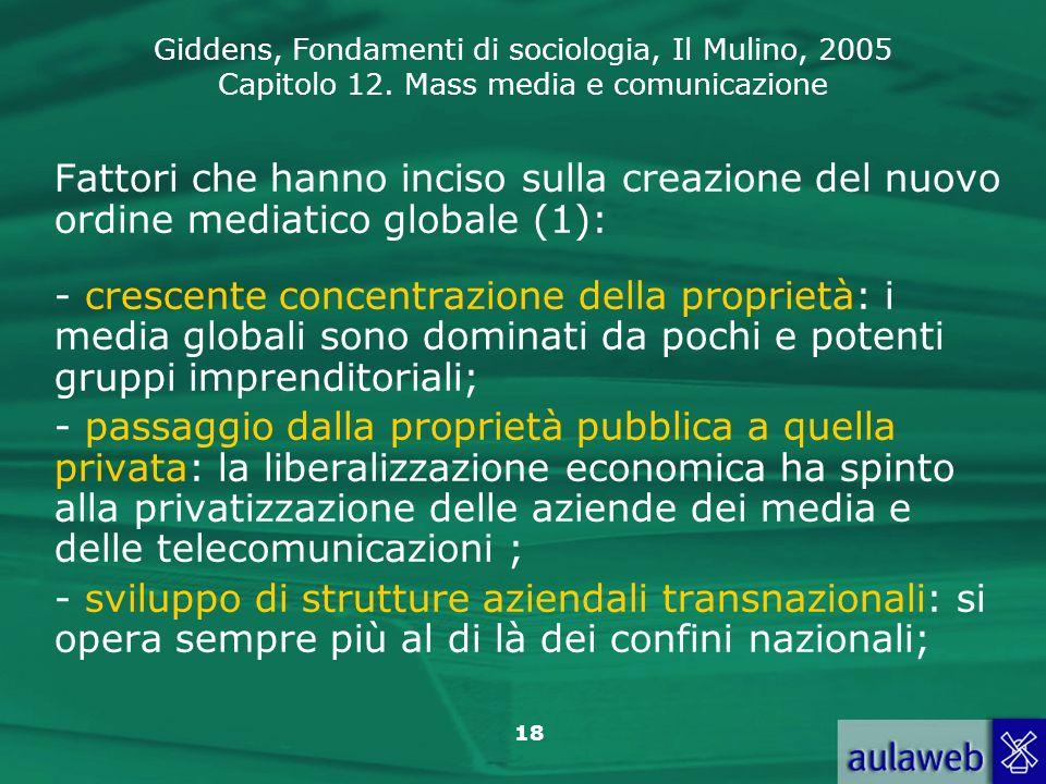 Giddens, Fondamenti di sociologia, Il Mulino, 2005 Capitolo 12. Mass media e comunicazione 18 Fattori che hanno inciso sulla creazione del nuovo ordin