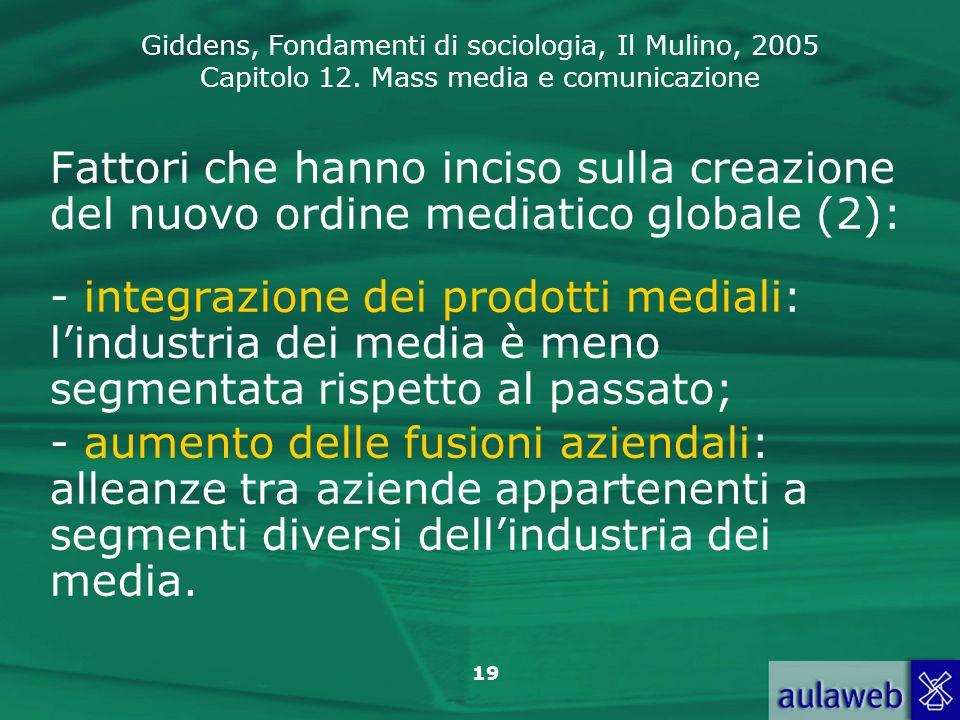 Giddens, Fondamenti di sociologia, Il Mulino, 2005 Capitolo 12. Mass media e comunicazione 19 Fattori che hanno inciso sulla creazione del nuovo ordin