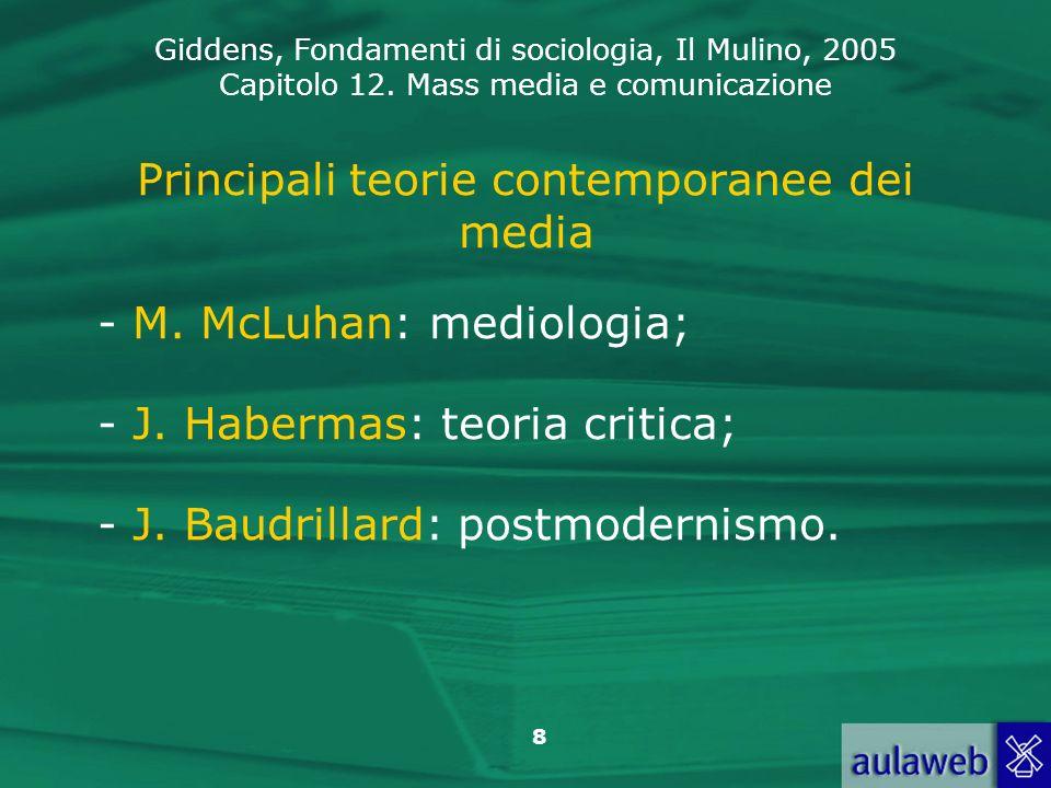 Giddens, Fondamenti di sociologia, Il Mulino, 2005 Capitolo 12. Mass media e comunicazione 8 Principali teorie contemporanee dei media - M. McLuhan: m