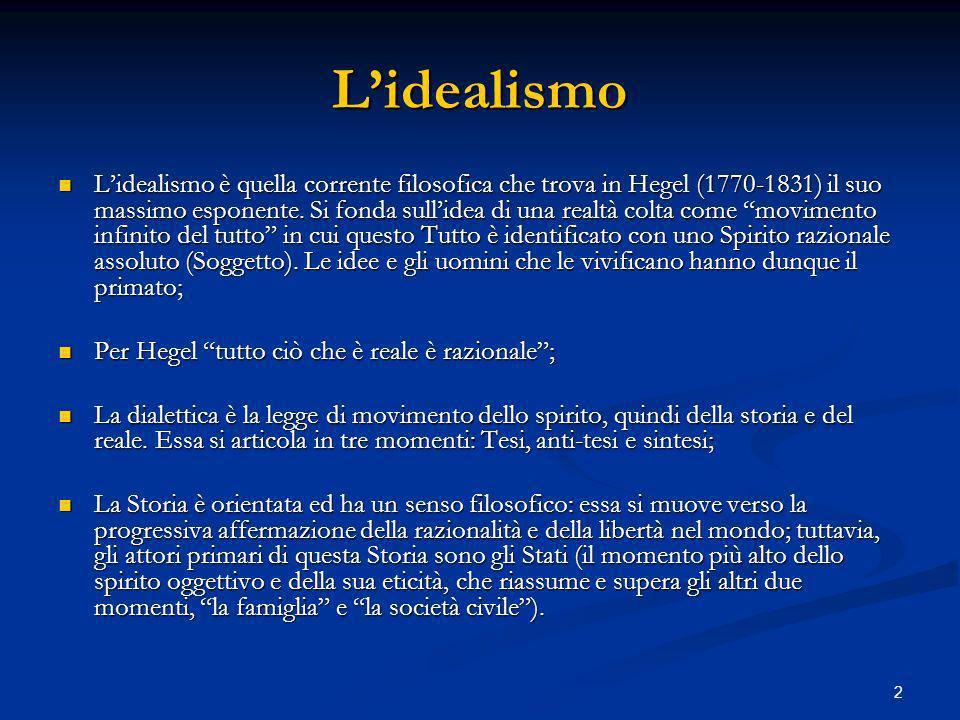 2 Lidealismo Lidealismo è quella corrente filosofica che trova in Hegel (1770-1831) il suo massimo esponente.