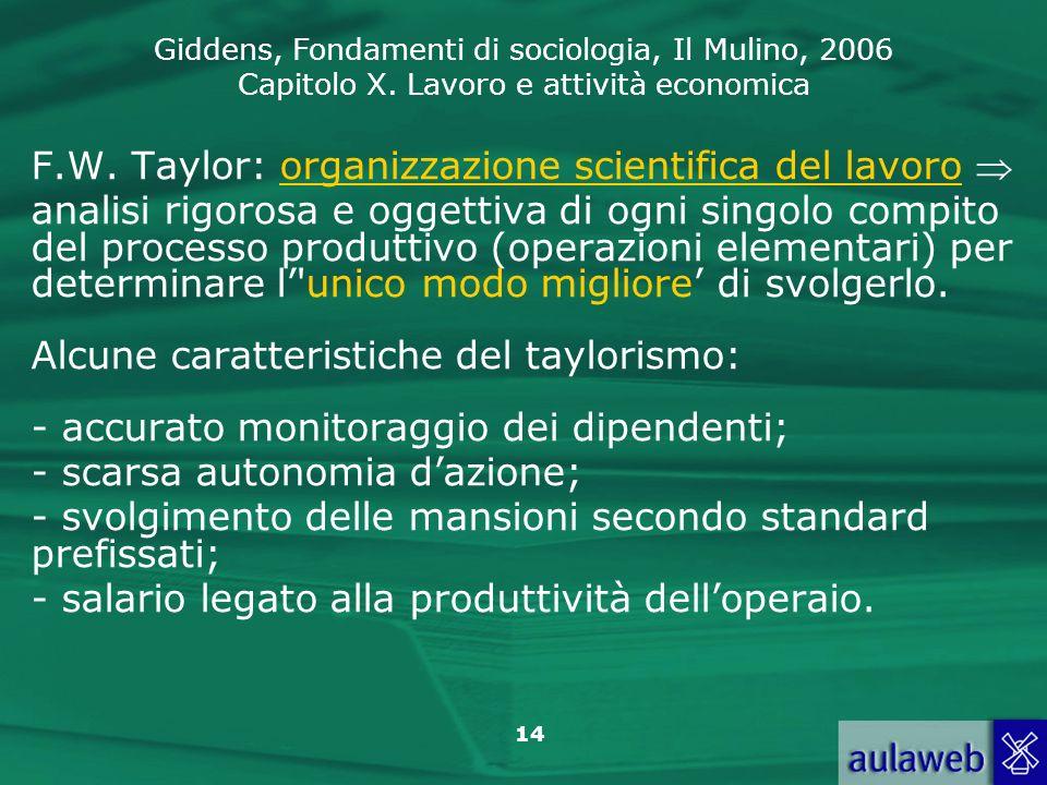 Giddens, Fondamenti di sociologia, Il Mulino, 2006 Capitolo X. Lavoro e attività economica 14 F.W. Taylor: organizzazione scientifica del lavoro anali