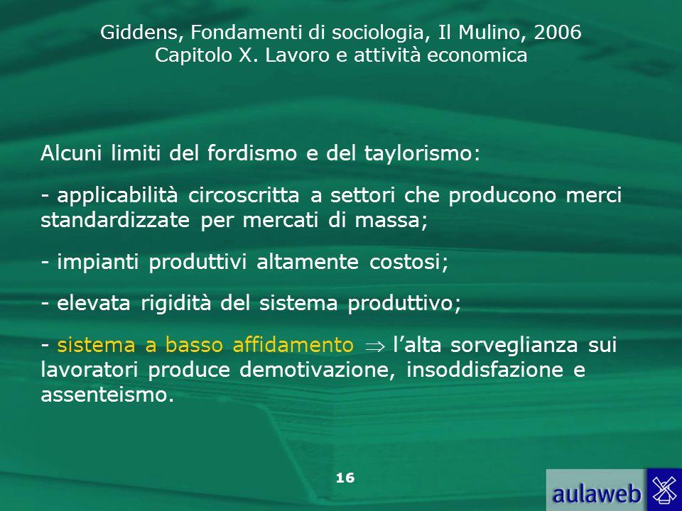 Giddens, Fondamenti di sociologia, Il Mulino, 2006 Capitolo X. Lavoro e attività economica 16 Alcuni limiti del fordismo e del taylorismo: - applicabi