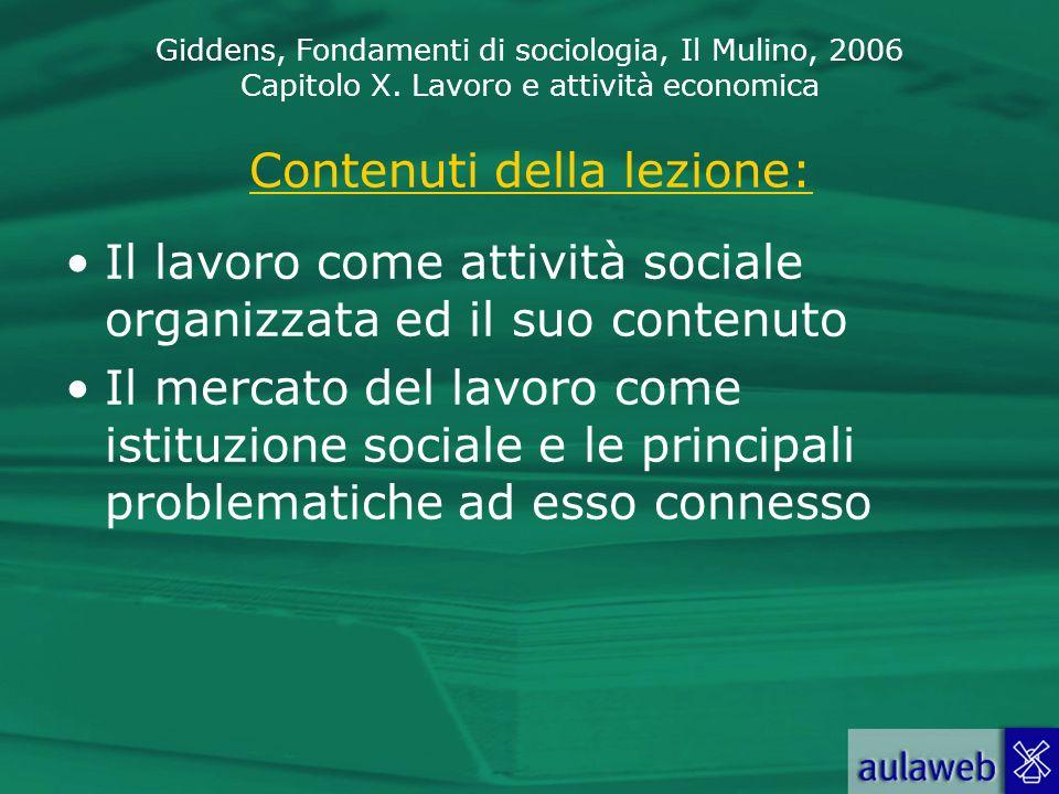 Giddens, Fondamenti di sociologia, Il Mulino, 2006 Capitolo X. Lavoro e attività economica Contenuti della lezione: Il lavoro come attività sociale or