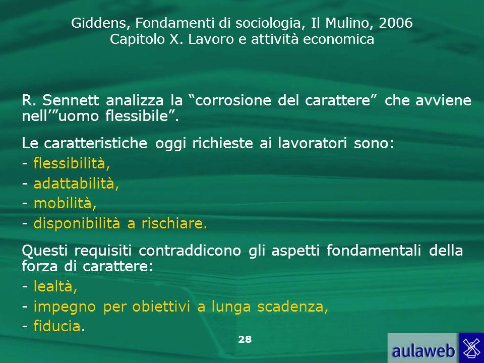 Giddens, Fondamenti di sociologia, Il Mulino, 2006 Capitolo X. Lavoro e attività economica 28 R. Sennett analizza la corrosione del carattere che avvi