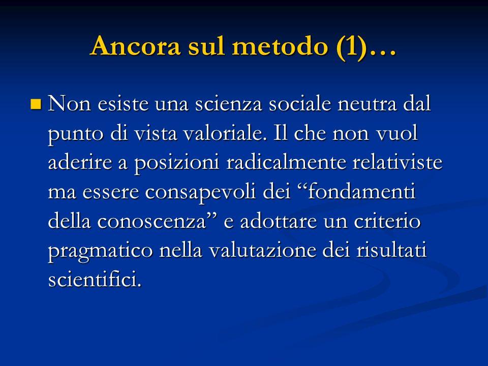 Ancora sul metodo (1)… Non esiste una scienza sociale neutra dal punto di vista valoriale.